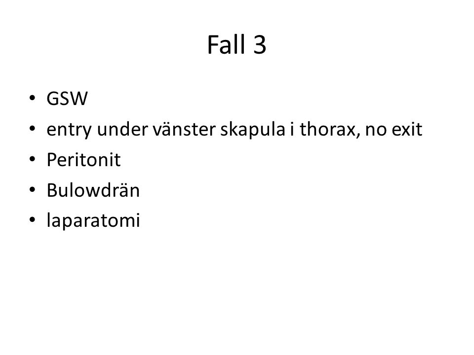 Fall 3 GSW entry under vänster skapula i thorax, no exit Peritonit