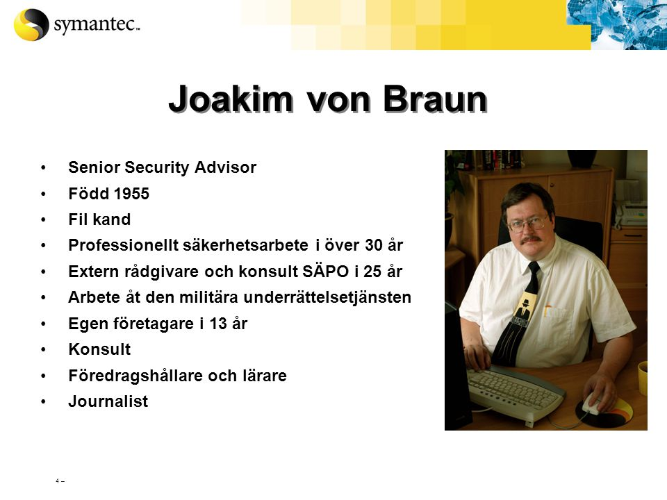 Joakim von Braun Senior Security Advisor Född 1955 Fil kand
