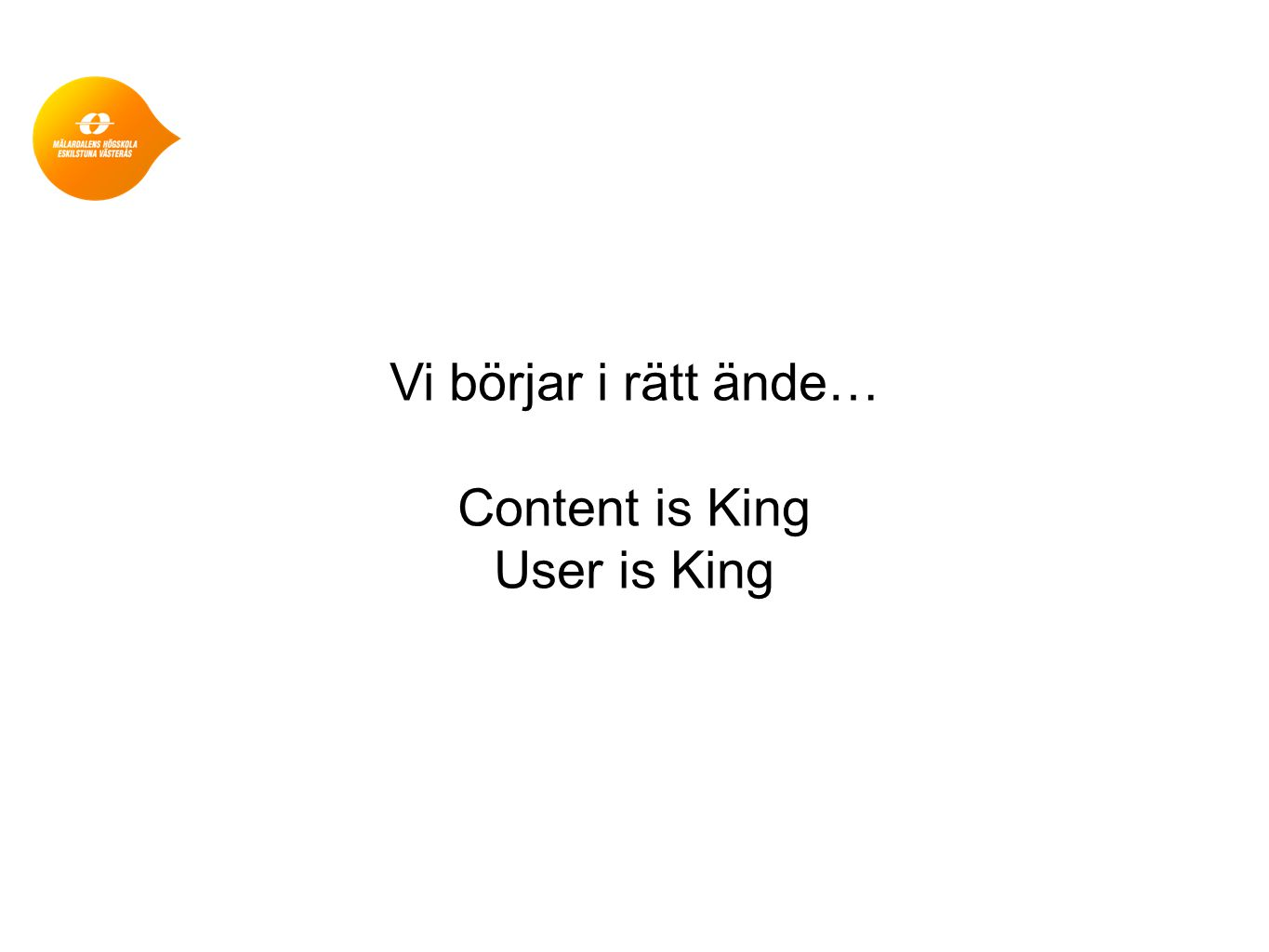Vi börjar i rätt ände… Content is King User is King