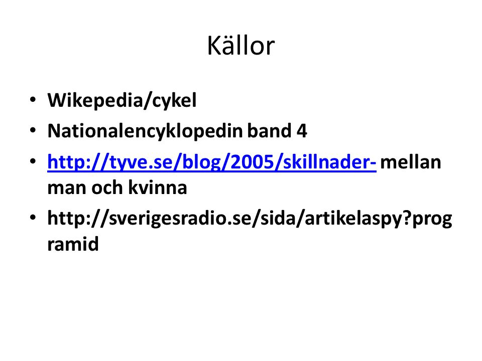 Källor Wikepedia/cykel Nationalencyklopedin band 4
