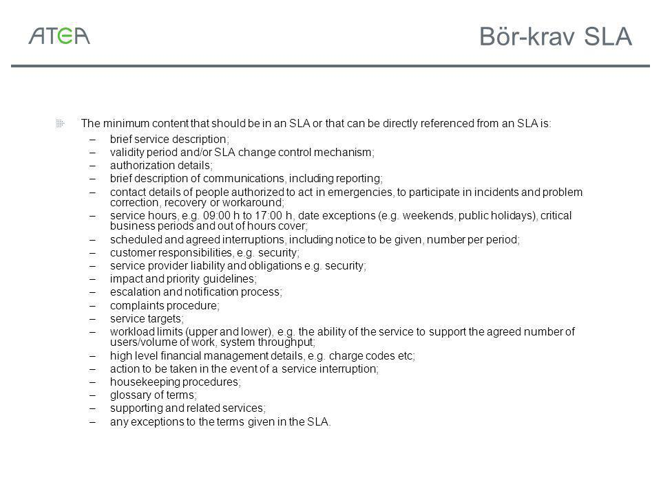 Bör-krav SLA The minimum content that should be in an SLA or that can be directly referenced from an SLA is: