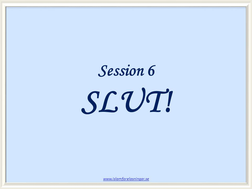 Session 6 SLUT!