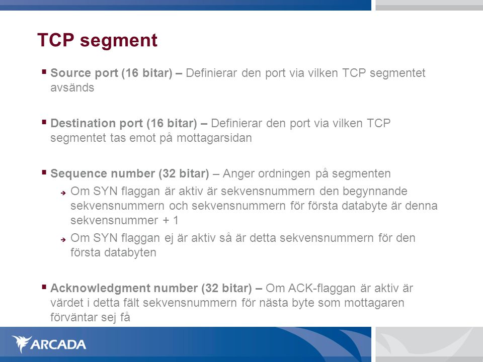 TCP segment Source port (16 bitar) – Definierar den port via vilken TCP segmentet avsänds.