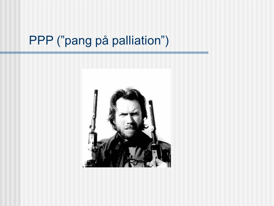 PPP ( pang på palliation )