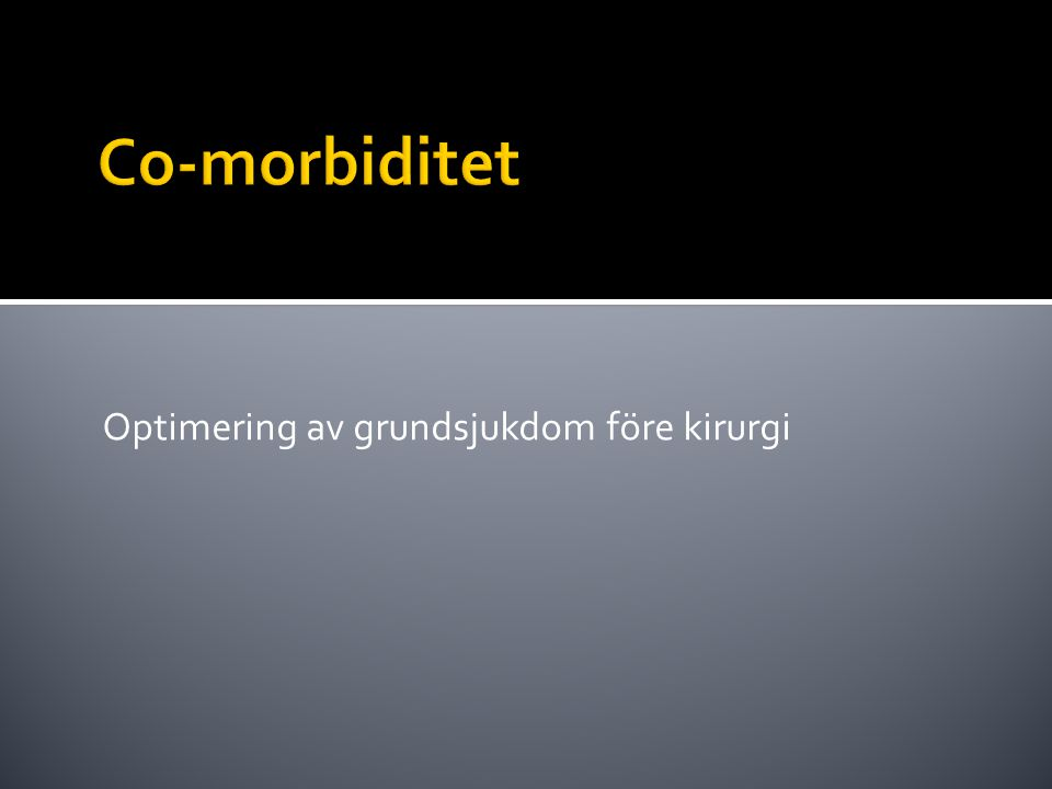Co-morbiditet Optimering av grundsjukdom före kirurgi