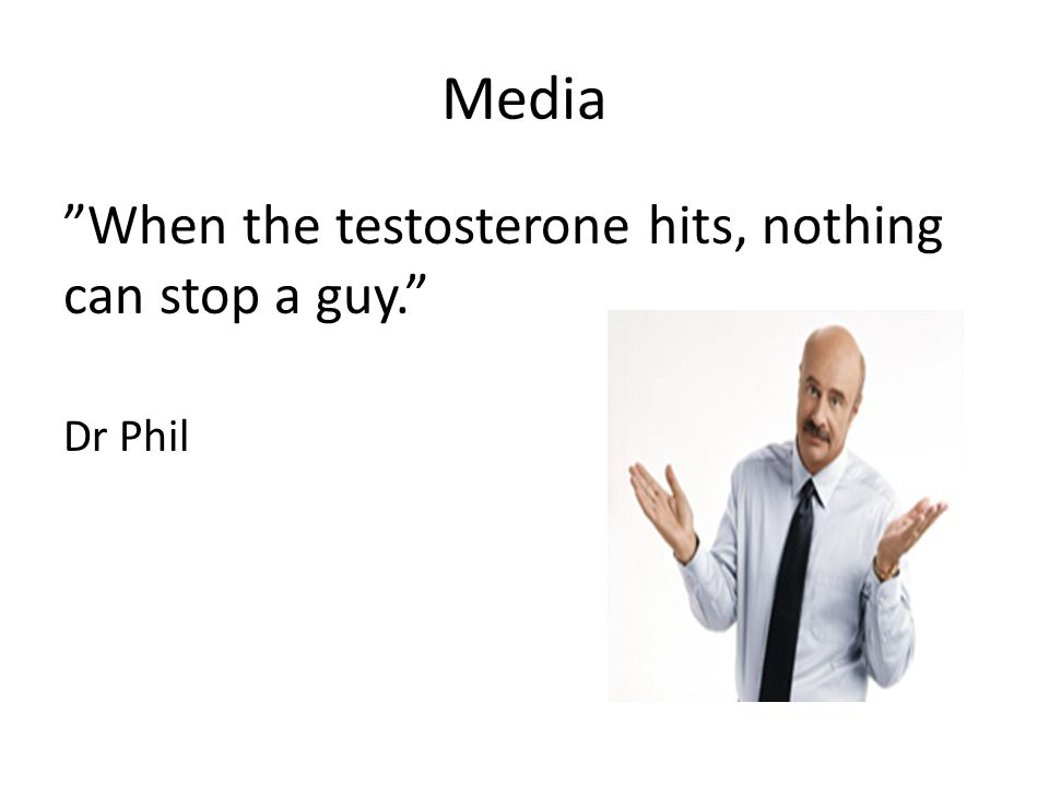 Media When the testosterone hits, nothing can stop a guy. Dr Phil