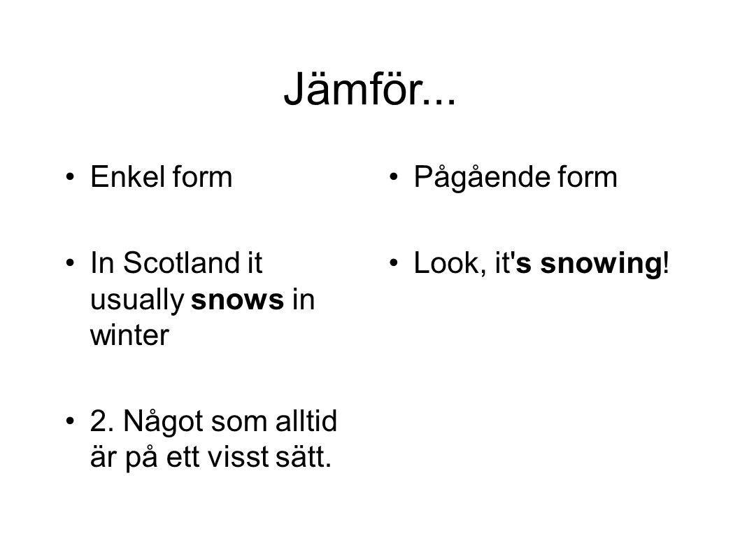 Jämför... Enkel form In Scotland it usually snows in winter
