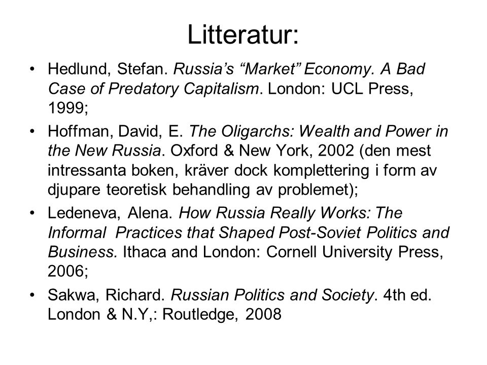 Litteratur: Hedlund, Stefan. Russia's Market Economy. A Bad Case of Predatory Capitalism. London: UCL Press, 1999;