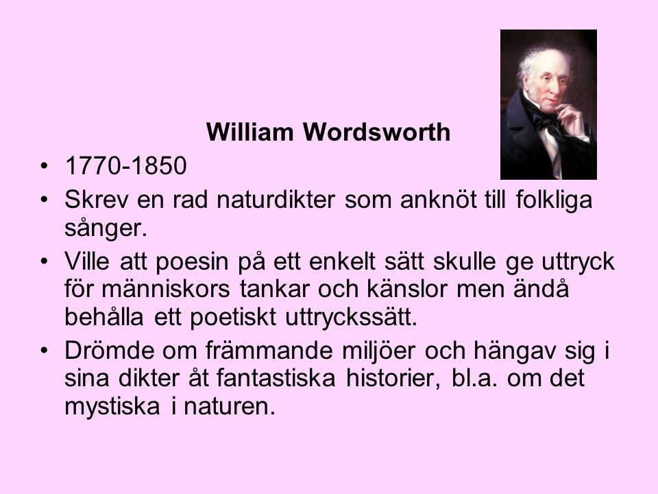 William Wordsworth Skrev en rad naturdikter som anknöt till folkliga sånger.
