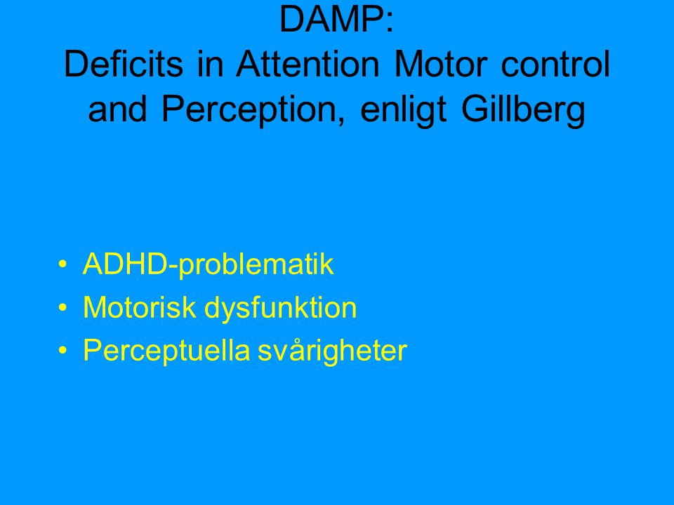 DAMP: Deficits in Attention Motor control and Perception, enligt Gillberg