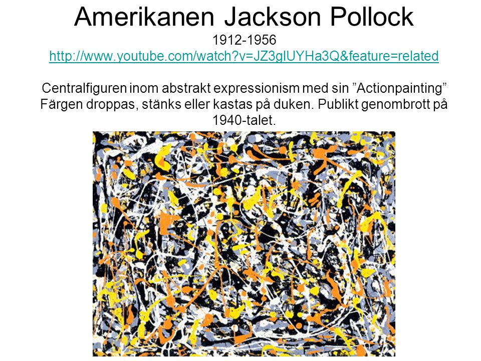 Amerikanen Jackson Pollock youtube. com/watch