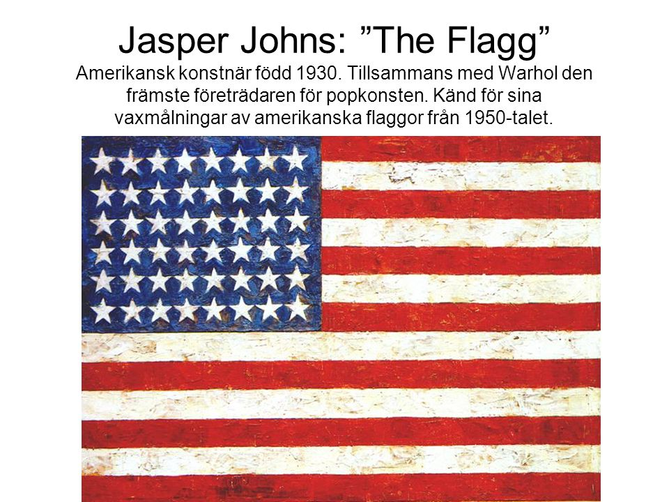 Jasper Johns: The Flagg Amerikansk konstnär född 1930