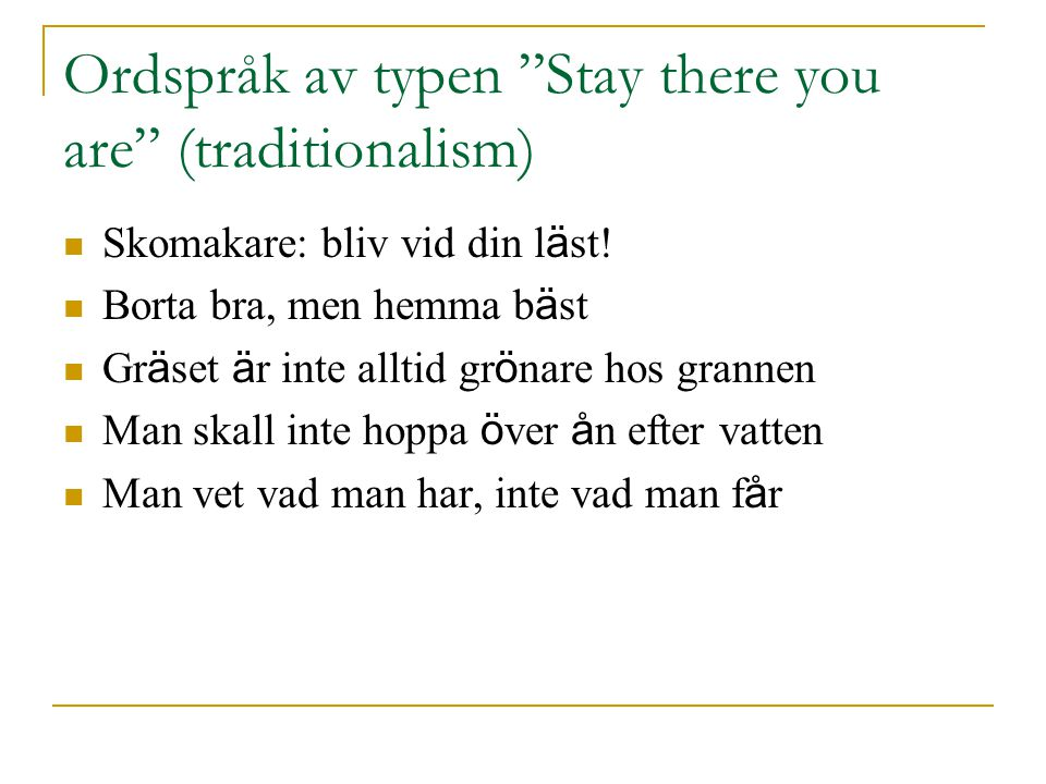 Ordspråk av typen Stay there you are (traditionalism)
