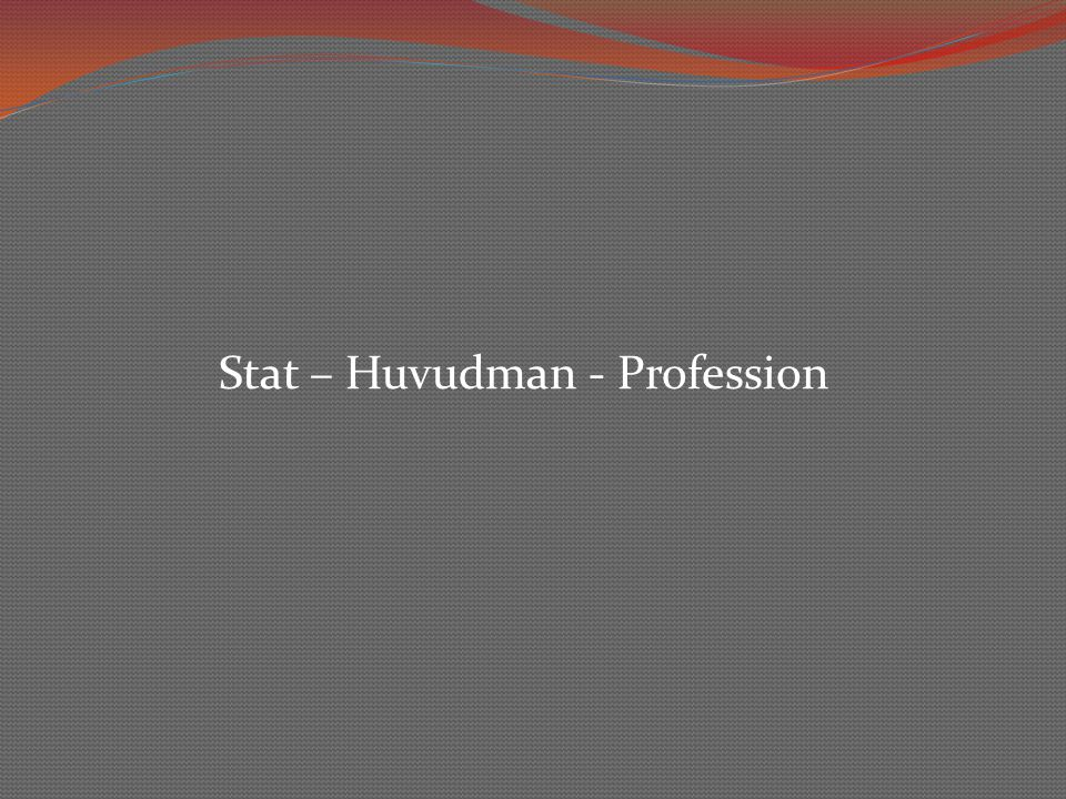 Stat – Huvudman - Profession
