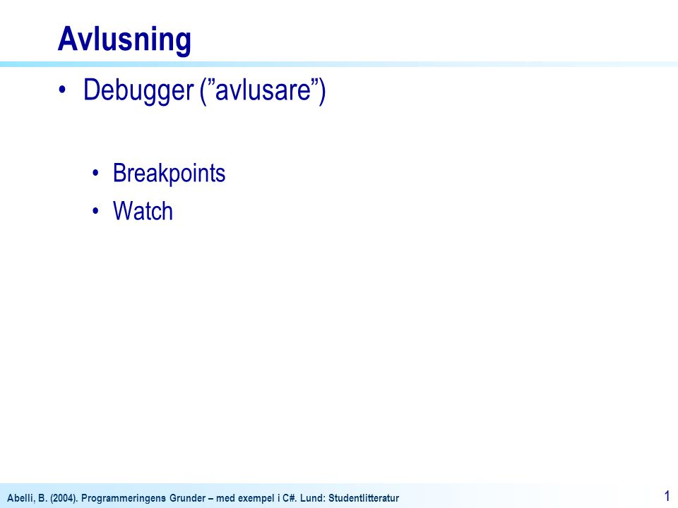 Avlusning Debugger ( avlusare ) Breakpoints Watch