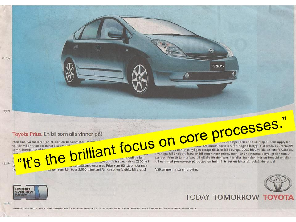 It's the brilliant focus on core processes.