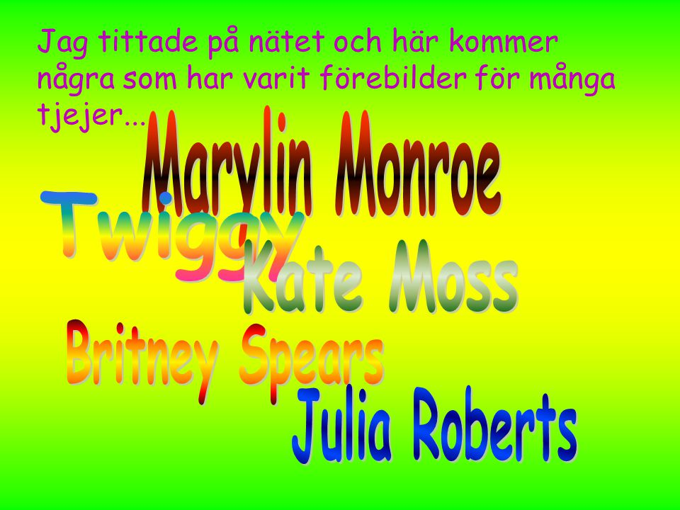 Marylin Monroe Twiggy Kate Moss Britney Spears Julia Roberts