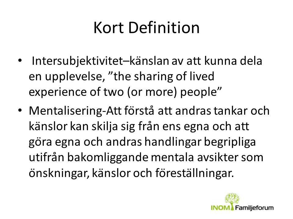Kort Definition Intersubjektivitet–känslan av att kunna dela en upplevelse, the sharing of lived experience of two (or more) people