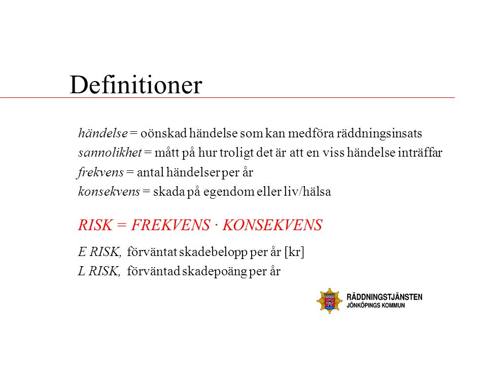 Definitioner RISK = FREKVENS · KONSEKVENS