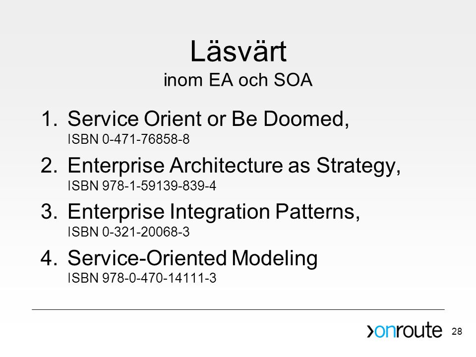 Läsvärt inom EA och SOA Service Orient or Be Doomed, ISBN Enterprise Architecture as Strategy, ISBN