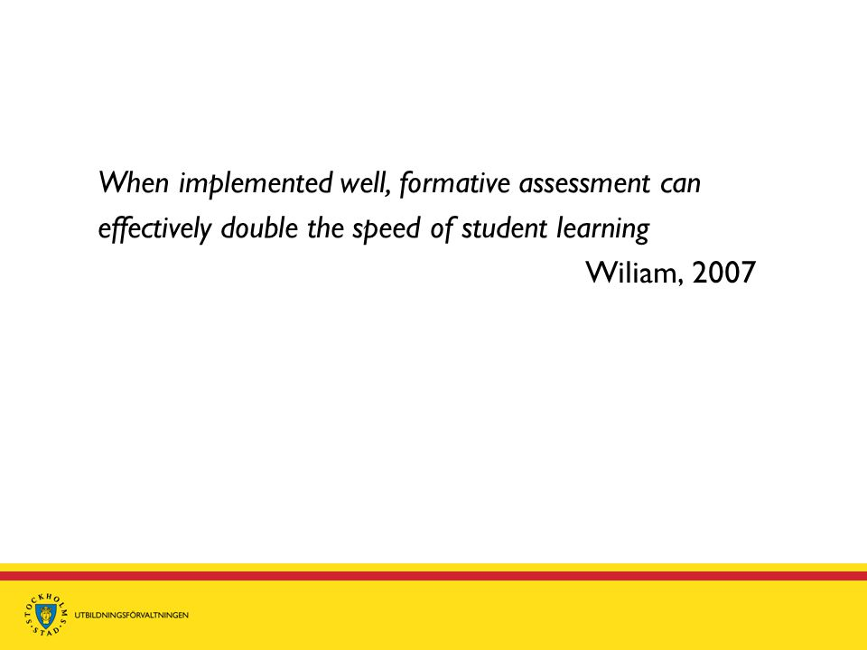 When implemented well, formative assessment can effectively double the speed of student learning