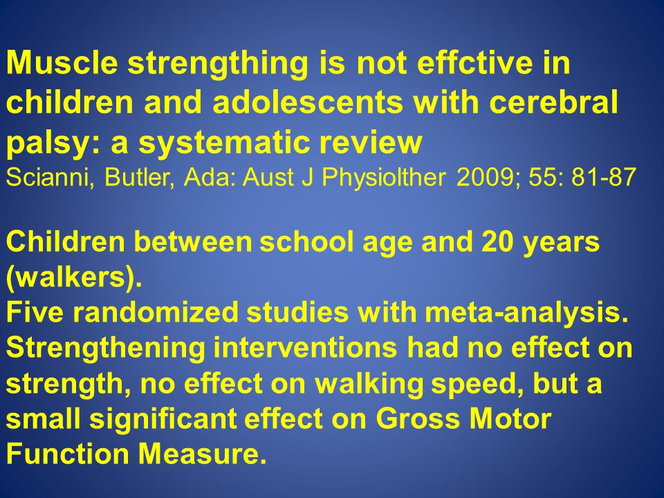 Muscle strengthing is not effctive in children and adolescents with cerebral palsy: a systematic review