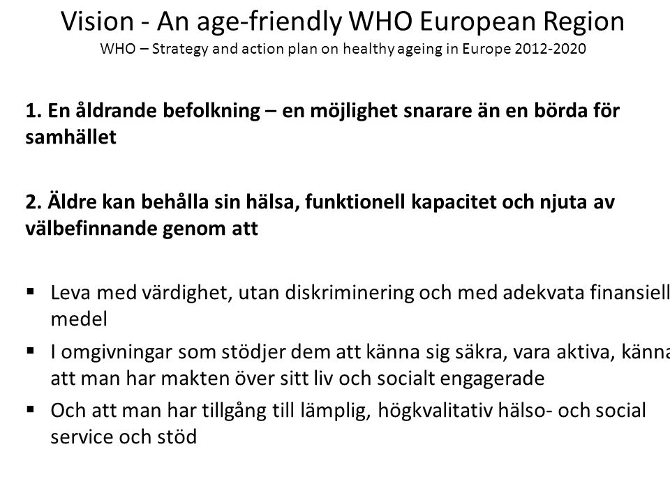 Vision - An age-friendly WHO European Region WHO – Strategy and action plan on healthy ageing in Europe