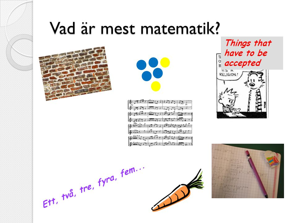 Vad är mest matematik Things that have to be accepted