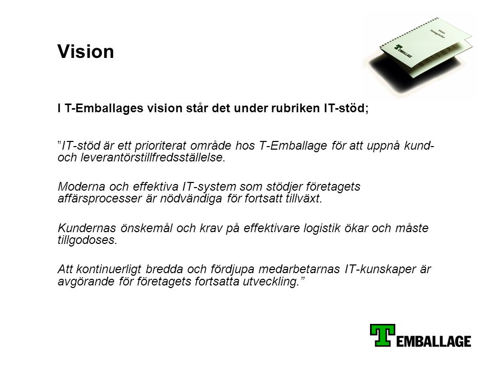 Vision I T-Emballages vision står det under rubriken IT-stöd;