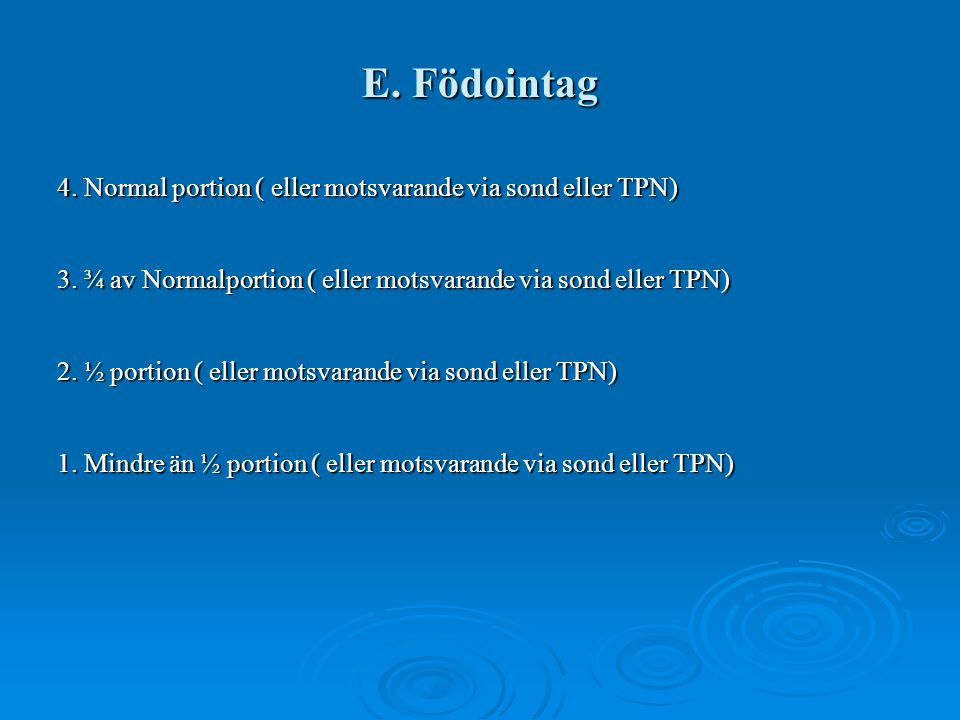 E. Födointag 4. Normal portion ( eller motsvarande via sond eller TPN)