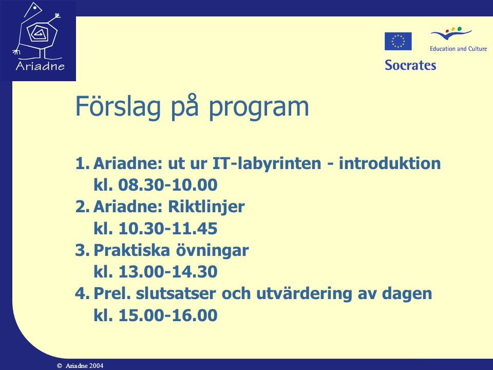 Förslag på program 1. Ariadne: ut ur IT-labyrinten - introduktion