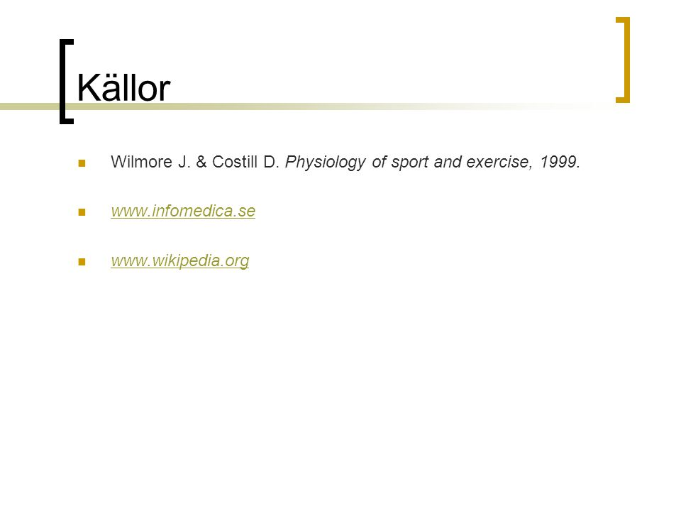 Källor Wilmore J. & Costill D. Physiology of sport and exercise, 1999.