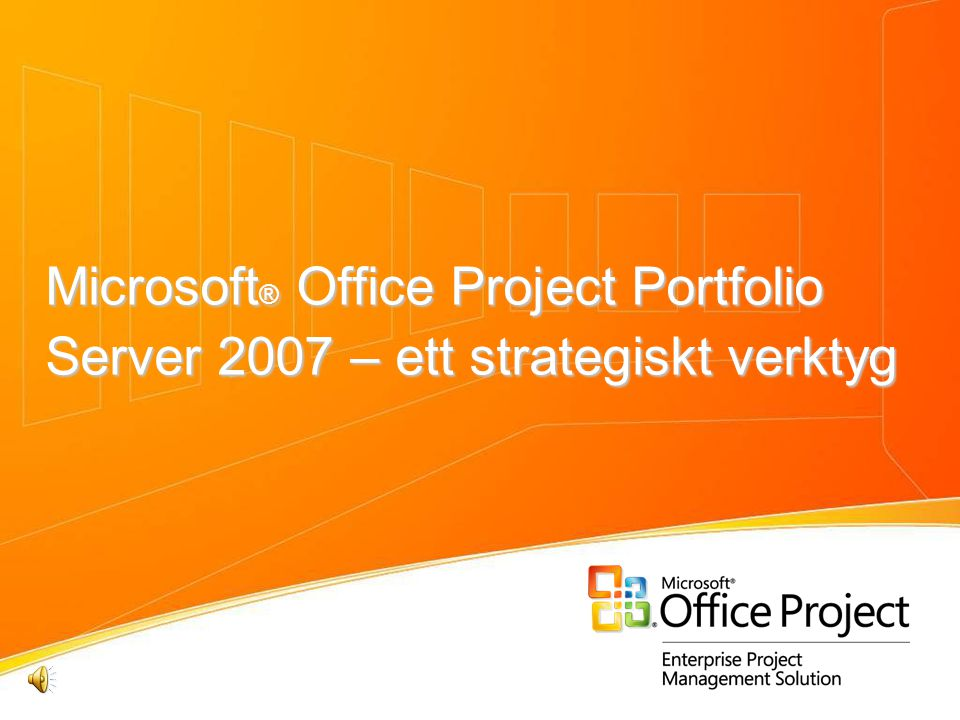 4/3/2017 1:29 PM Microsoft® Office Project Portfolio Server 2007 – ett strategiskt verktyg. © 2004 Microsoft Corporation. All rights reserved.