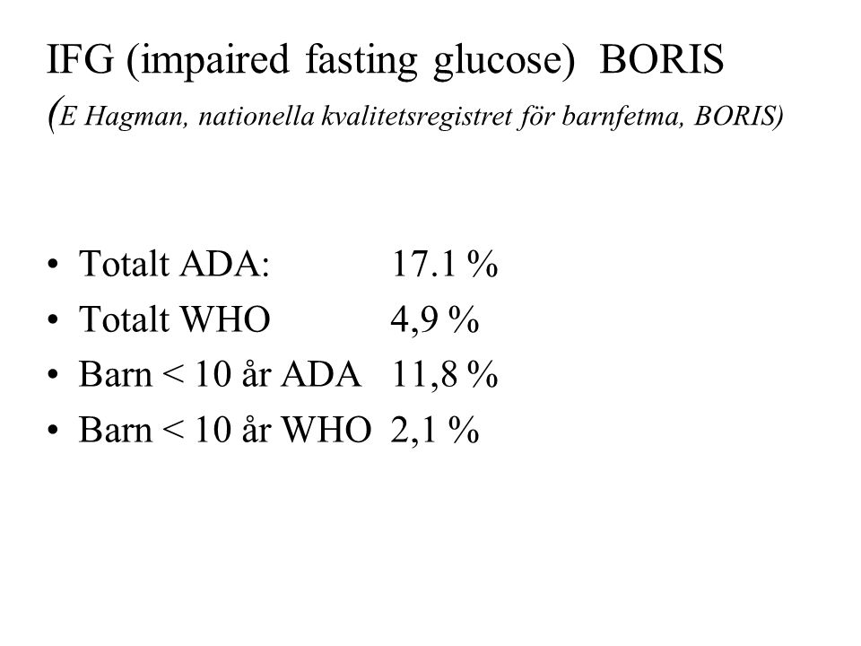 IFG (impaired fasting glucose) BORIS (E Hagman, nationella kvalitetsregistret för barnfetma, BORIS)