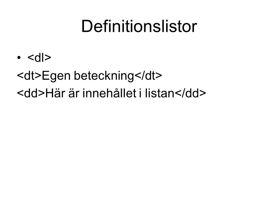 Definitionslistor <dl> <dt>Egen beteckning</dt>