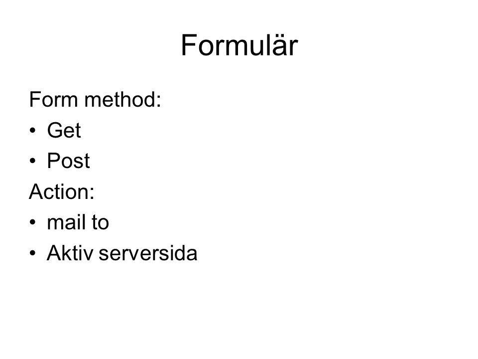 Formulär Form method: Get Post Action: mail to Aktiv serversida