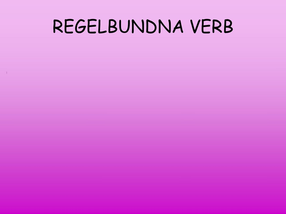 REGELBUNDNA VERB play played walk walked talk talked smile smiled