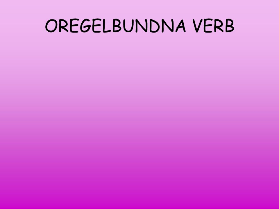 OREGELBUNDNA VERB buy bought run ran eat ate eaten sing sang sung