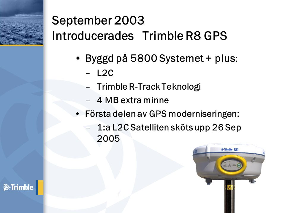 September 2003 Introducerades Trimble R8 GPS