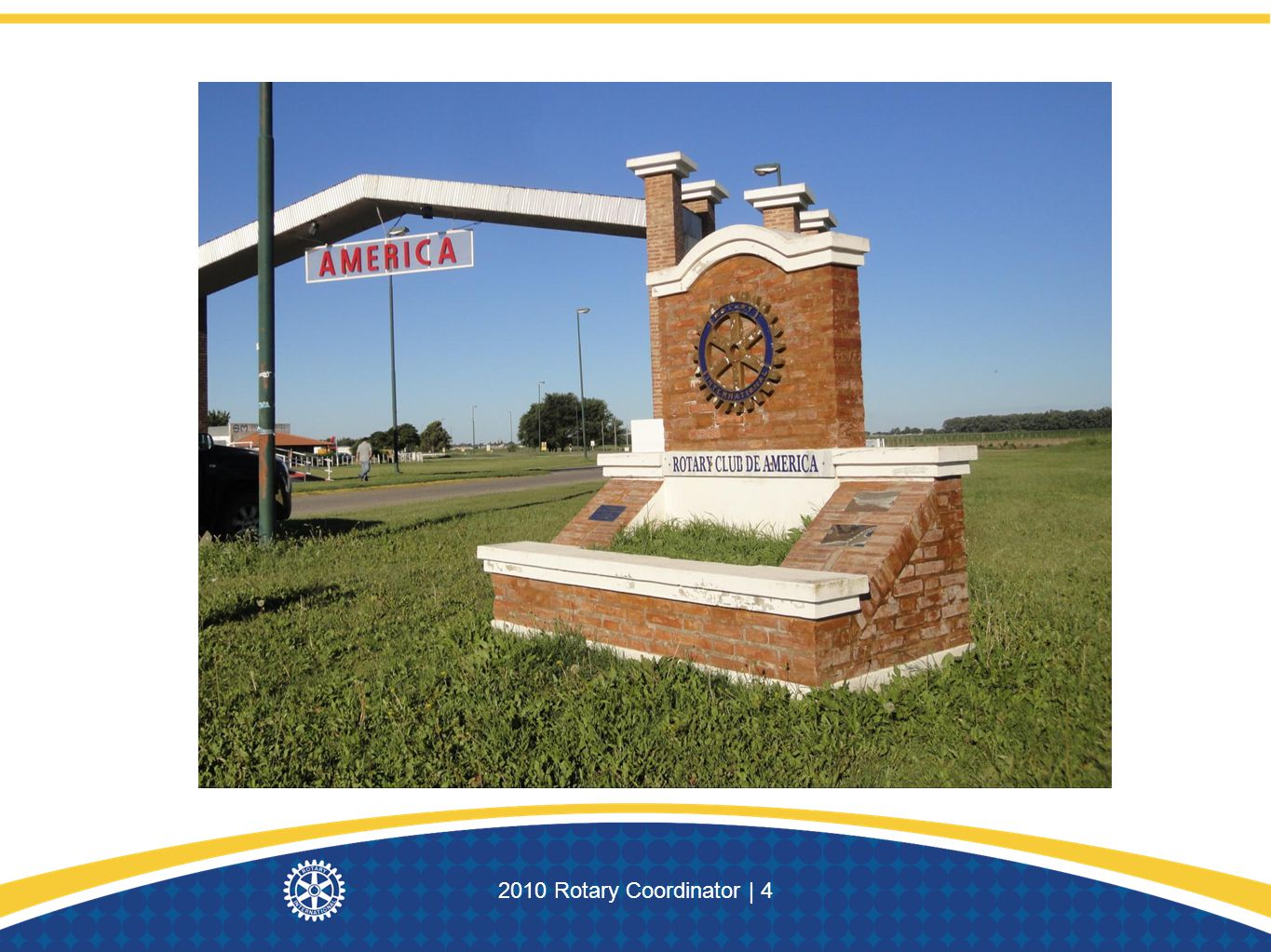 This Rotary monument stands when you entert the town of America in Argentina.