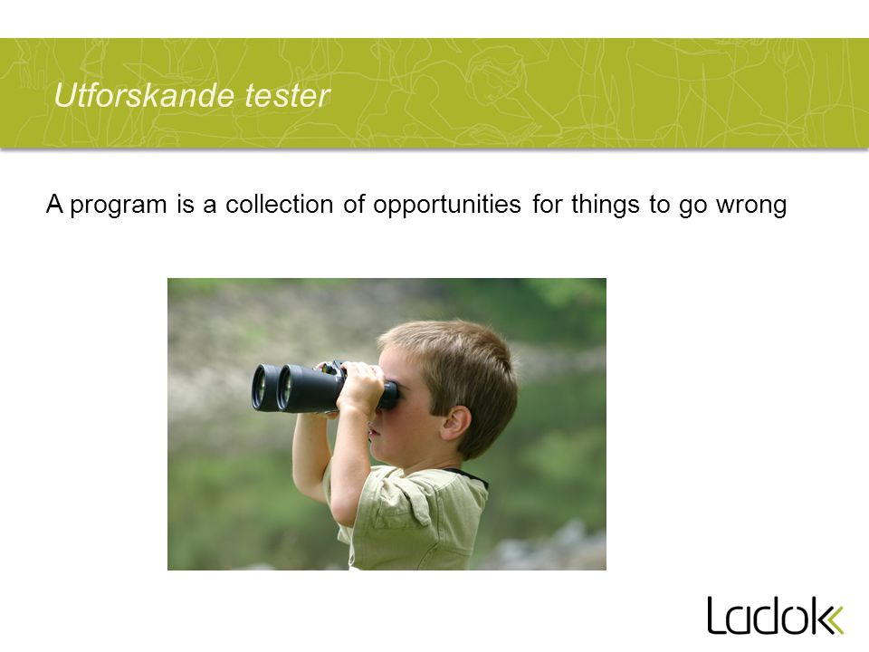 Utforskande tester A program is a collection of opportunities for things to go wrong