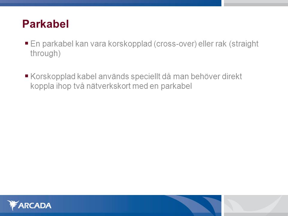 Parkabel En parkabel kan vara korskopplad (cross-over) eller rak (straight through)‏