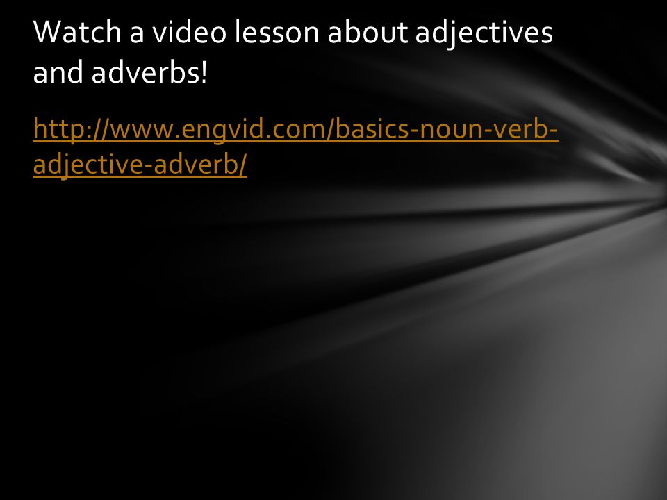 Watch a video lesson about adjectives and adverbs!
