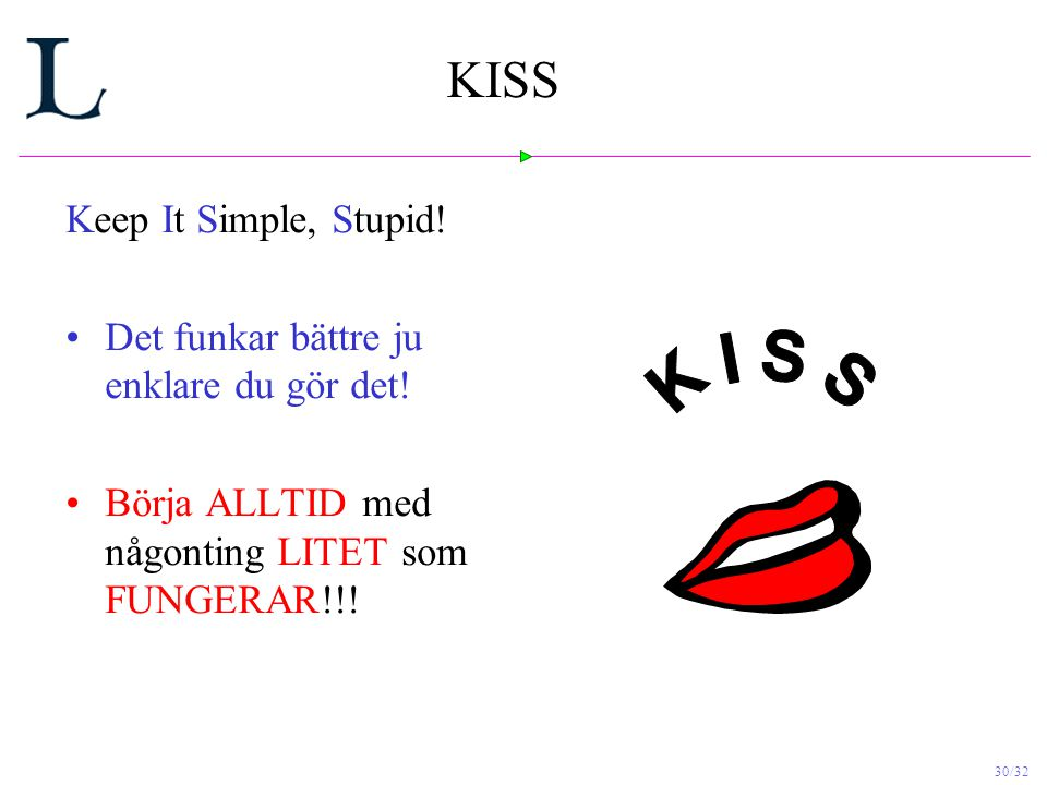 K I S S KISS Keep It Simple, Stupid!