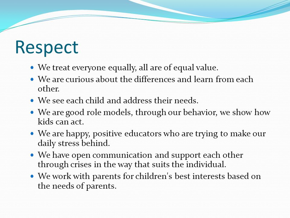 Respect We treat everyone equally, all are of equal value.