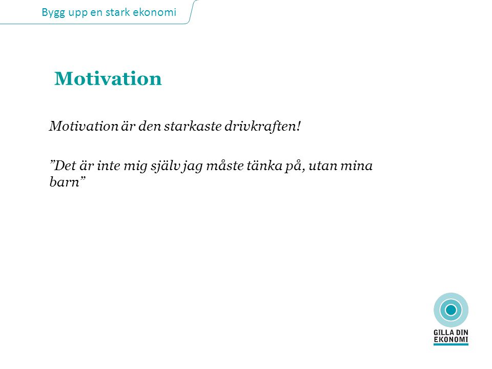 Motivation Motivation är den starkaste drivkraften!