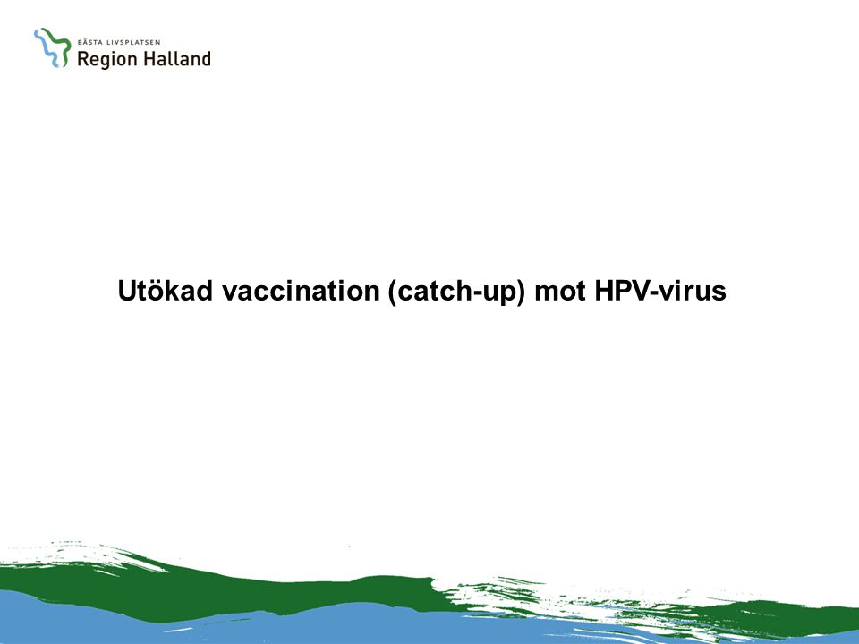 Utökad vaccination (catch-up) mot HPV-virus