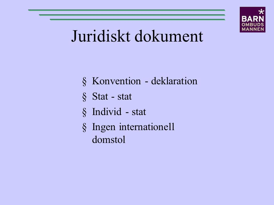 Juridiskt dokument Konvention - deklaration Stat - stat Individ - stat