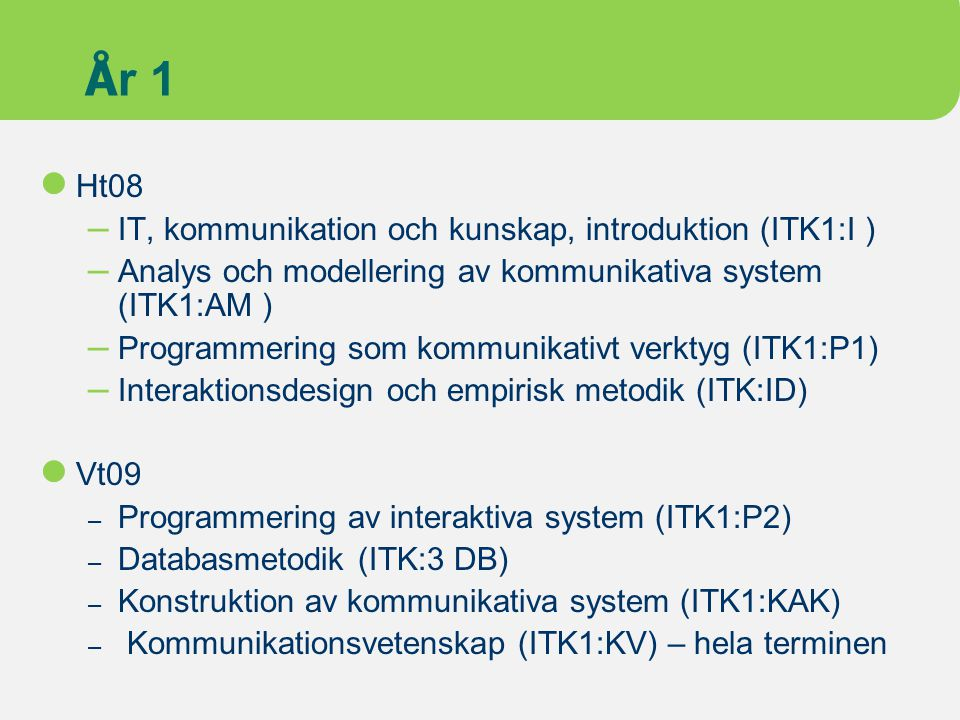 År 1 Ht08 IT, kommunikation och kunskap, introduktion (ITK1:I )