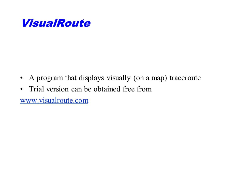 VisualRoute A program that displays visually (on a map) traceroute